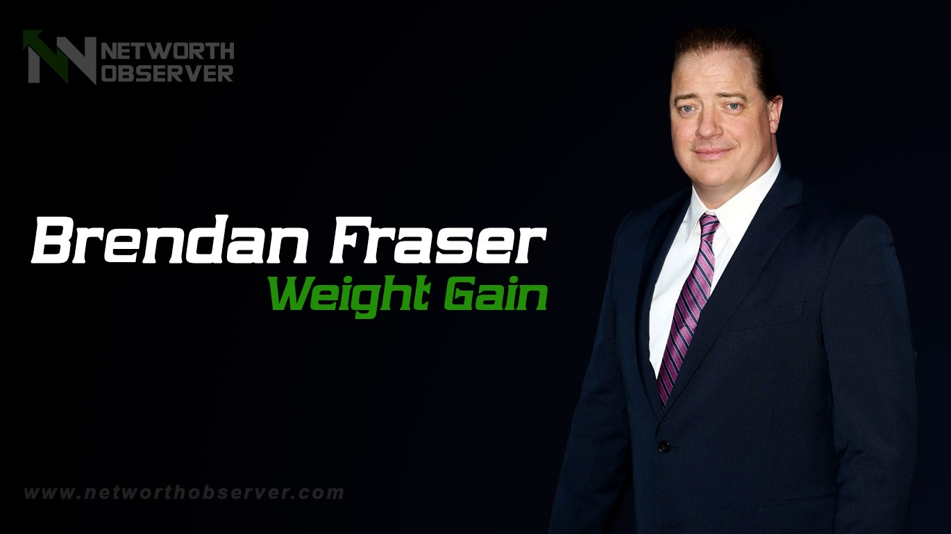 Causes Behind Brendan Fraser Weight Gain