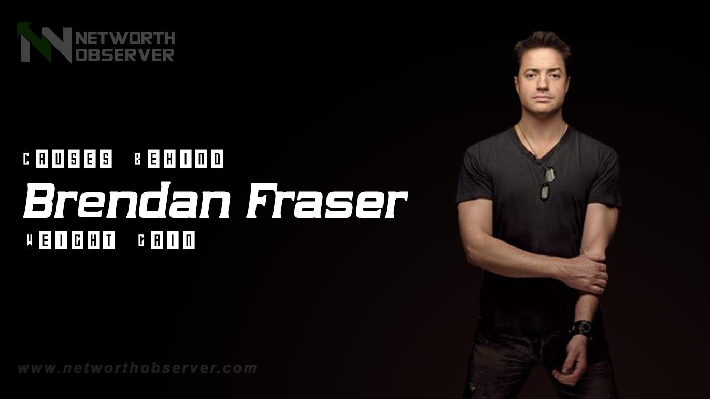 Brendan Fraser Weight Gain