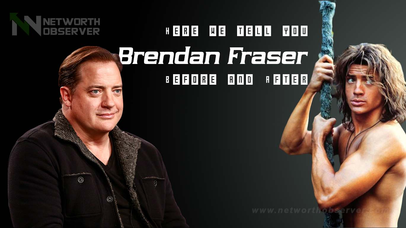 Brendan Fraser Before and After