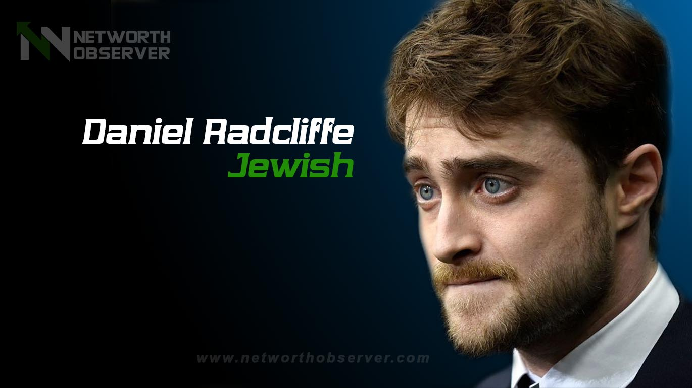 Photo of People Ask Is Daniel Radcliffe Jewish?